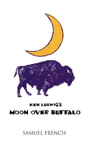 Moon Over Buffalo by Ken Ludwig (2010-05-07)