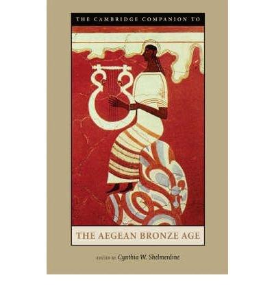 THE CAMBRIDGE COMPANION TO THE AEGEAN BRONZE AGE (CAMBRIDGE COMPANION TO... (PAPERBACK)) BY (Author)Shelmerdine, Cynthia W[Paperback]Aug-2008
