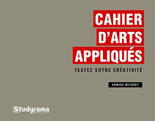 Cahier d'arts appliqués : Testez votre créativité par Edwidge Witvoet