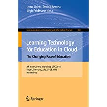 Learning Technology for Education in Cloud –  The Changing Face of Education: 5th International Workshop, LTEC 2016, Hagen, Germany, July 25-28, 2016, Proceedings