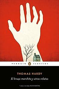 El brazo marchito y otros relatos par Thomas Hardy