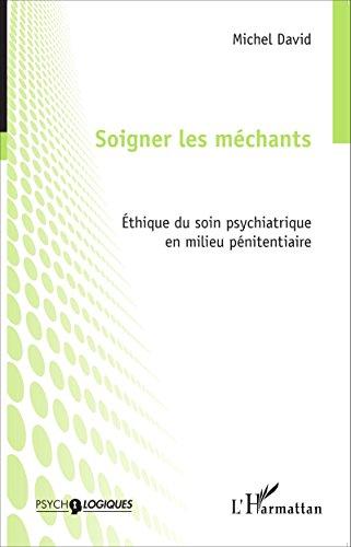 Soigner les méchants: Éthique du soin psychiatrique en milieu pénitentiaire
