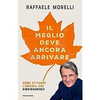 Il meglio deve ancora arrivare: Come attivare l'energia che ringiovanisce (Italian Edition)
