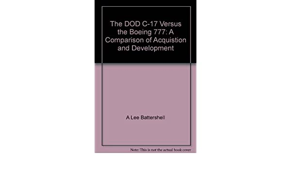 The Dod C-17 Versus the Boeing 777: A Comparison of Acquisition and Development