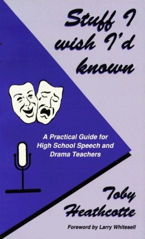 Stuff I Wish I'd Known: A Practical Guide for High School Speech and Drama Teachers by Toby Heathcotte (1994-07-02) par Toby Heathcotte