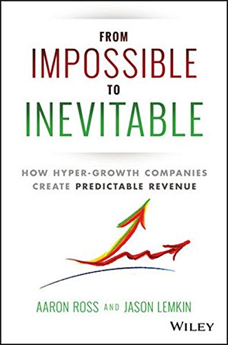 From Impossible To Inevitable How Hyper Growth Companies Create Predictable Revenue