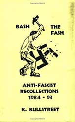 Bash the Fash: Anti-Fascist Recollections 1984-93 v. 1