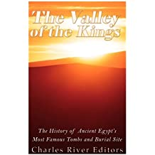 The Valley of the Kings: The History of Ancient Egypt's Most Famous Tombs and Burial Site