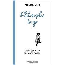 Philosophie to go: Große Gedanken für kleine Pausen