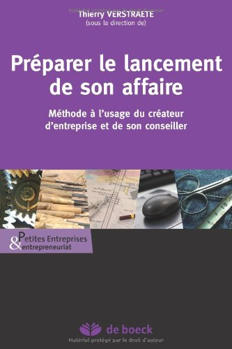 Préparer le lancement de son affaire: Méthode à l'usage du créateur d'entreprise et de son conseiller