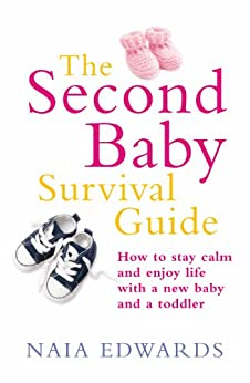 The Second Baby Survival Guide: How to stay calm and enjoy life with a new baby and a toddler (English Edition) von [Edwards, Naia]
