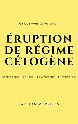Télécharger livre ÉRUPTION DE RÉGIME CÉTOGÈNE : Ce Que Vous Devez Savoir: Symptômes - Causes - Traitement - Prévention pdf gratuit