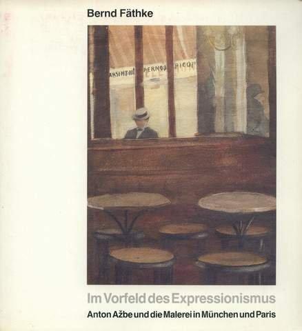Im Vorfeld des Expressionismus: Anton Azbe und die Malerei in München und Paris