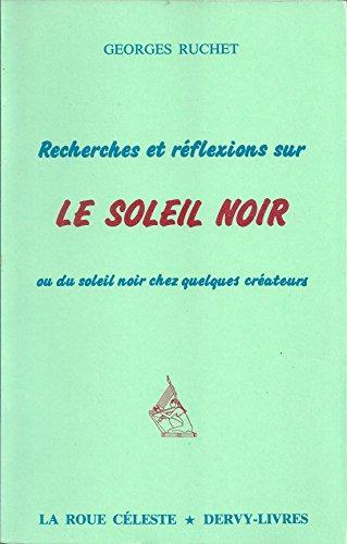 Recherches et réflexions sur le soleil noir par Georges Ruchet