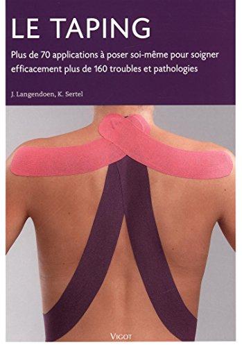 Le taping : Plus de 70 applications à poser soi-même pour soigner efficacement plus de 160 troubles et pathologies