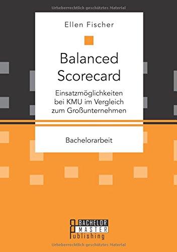Balanced Scorecard: Einsatzmöglichkeiten bei Kmu im Vergleich zum Großunternehmen