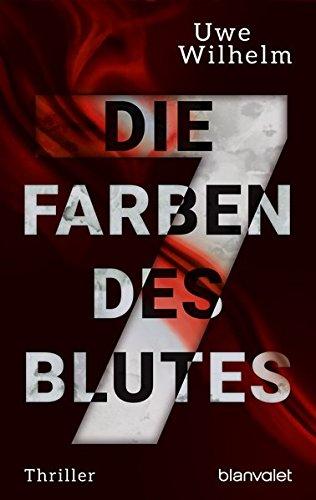 Uwe Wilhelm: Die sieben Farben des Blutes