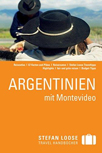 Stefan Loose Reiseführer Argentinien mit Montevideo: mit Downloads aller Karten (Stefan Loose Travel Handbücher E-Book)
