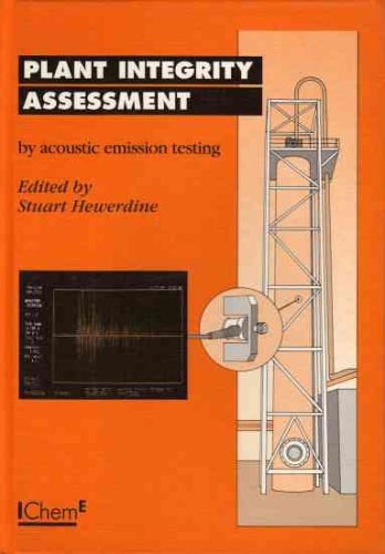 Plant Integrity Assessment by the Acoustic Emission Testing Method: Guidance Notes Prepared by the International Process Safety Group Working Party on Acoustic Emission Testing