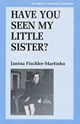 Have You Seen My Little Sister? (Library of Holocaust Testimonies)