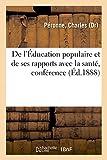 De l'Éducation populaire en général, et particulièrement de ses rapports avec la santé, conférence: Société de prévoyance et de secours mutuels de Sedan, assemblée annuelle, 27 mai 1888...