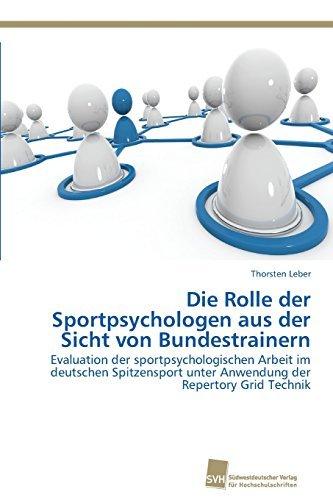 Die Rolle der Sportpsychologen aus der Sicht von Bundestrainern by Leber Thorsten (2015-02-18)