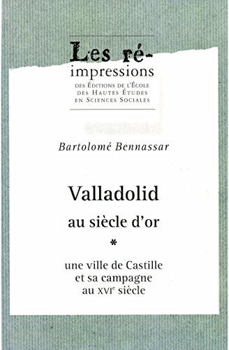 Livres gratuits en ligne Valladolid au siècle d'or. Tome1: Une ville de Castille et sa campagne au xviesiècle epub, pdf