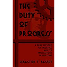 The Duty of Progress: A Brief History of Injustice and Its Implications in Our Time