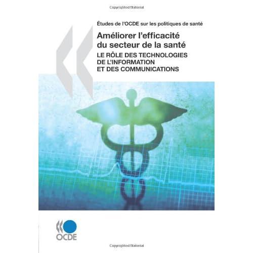 Études de l'OCDE sur les politiques de santé Améliorer l'efficacité du secteur de la santé : Le rôle des technologies de l'information et des communications