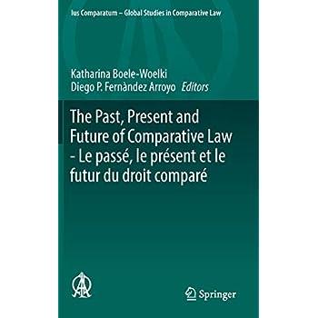 The Past, Present and Future of Comparative Law / Le Passé, Le Présent Et Le Futur Du Droit Comparé: Ceremony of 15 May 2017 in Honour of 5 Great ... 2017 En L'honneur De 5 Grands Comparatistes