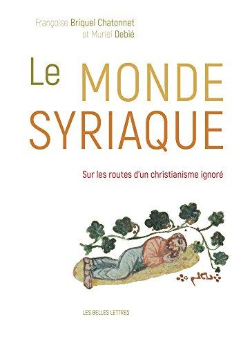Le Monde syriaque: Sur les routes d'un christianisme ignoré par Françoise Briquel Chatonnet