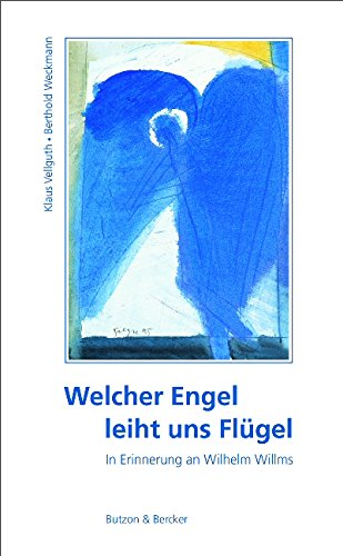 Welcher Engel leiht uns Flügel. In Erinnerung an Wilhelm Willms
