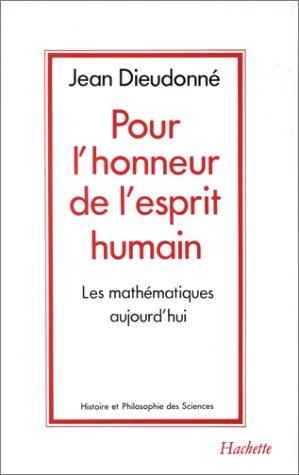 Pour l'honneur de l'esprit humain : Les mathématiques aujourd'hui par Jean Dieudonné