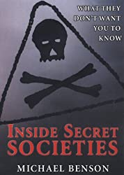 INSIDE SECRET SOCIETIES : What they Don't Want you to Know by Michael Benson (2005-07-01)