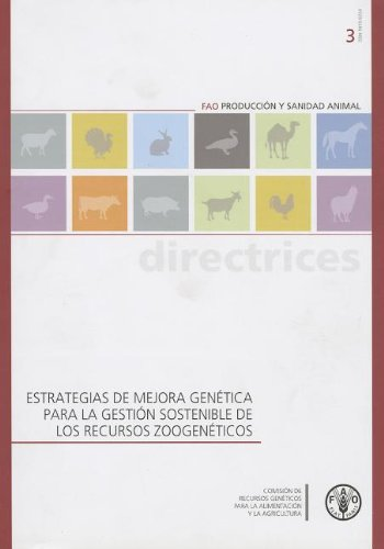 Estrategias de mejora genetica para la gestion sostenible de los recursos zoogeneticos (Produccion Y Sanidad Animal - Directrices) por Food and Agriculture Organization of the United Nations