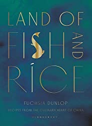 Land of Fish and Rice: Recipes from the Culinary Heart of China by Fuchsia Dunlop (2016-07-28)