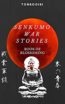 Senkumo War Stories: Book of Blossoming (English Edition) par [Tonbogiri, Haruto]