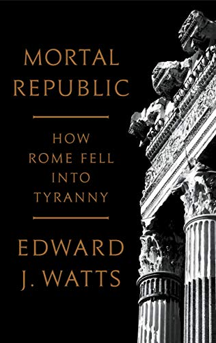 Mortal Republic: How Rome Fell into Tyranny (English Edition) por Edward J. Watts