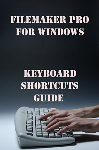 Filemaker Pro for Windows Keyboard Shortcut Guide (English Edition)