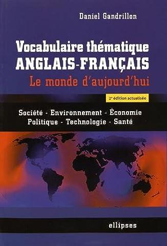 Francais Anglais - Vocabulaire Thématique Anglais-Français le Monde d'Aujourd'Hui Société