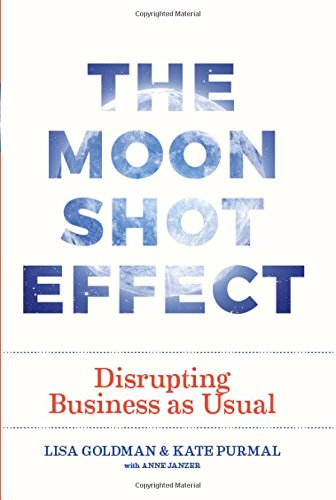 The Moonshot Effect: Disrupting Business as Usual por Kate Purmal