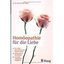 Homöopathie für die Liebe: Für mehr Harmonie in der Partnerschaft. Krisen besser bewältigen. Einander respektvoll begegnen