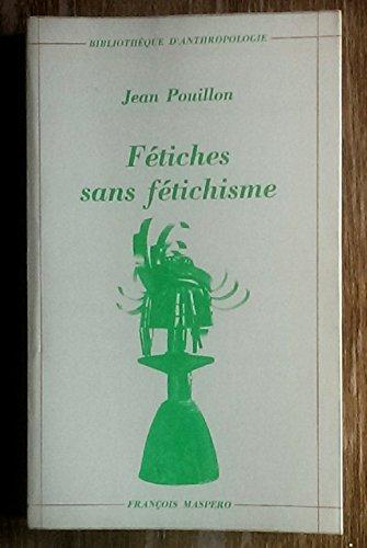 Ftiches sans ftichisme (Bibliothque d'anthropologie)