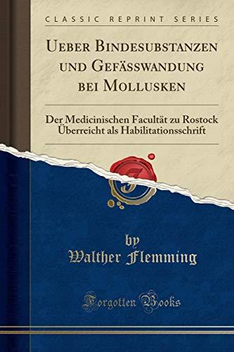 Ueber Bindesubstanzen und Gefässwandung bei Mollusken: Der Medicinischen Facultät zu Rostock Überreicht als Habilitationsschrift (Classic Reprint)