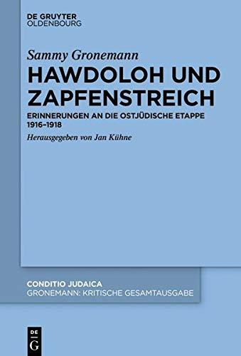 Kritische Gesamtausgabe: Hawdoloh und Zapfenstreich: Erinnerungen an die ostjüdische Etappe 1916–1918 (Conditio Judaica, Band 92)
