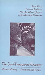 The Semi-transparent Envelope: Women Writing - Feminism and Fiction by Sue Roe (1994-01-01)