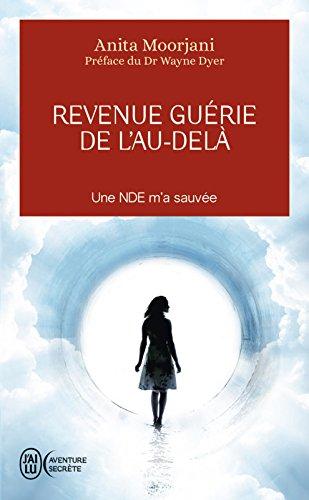 Revenue guérie de l'au-delà: Une NDE m'a sauvée (J'ai lu Aventure secrète t. 11182) par Anita Moorjani