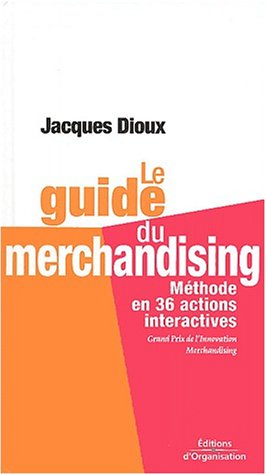 Le guide du merchandising: Méthode en 36 actions interactives