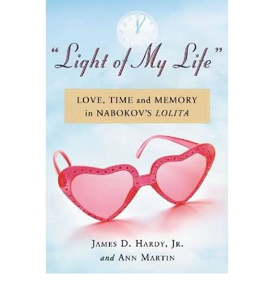 """[(""""Light of My Life"""": Love, Time and Memory in Nabokov's Lolita)] [Author: James D. Hardy] published on (September, 2011)"""
