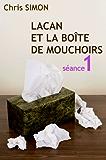 Lacan et la boîte de mouchoirs - Séance 1